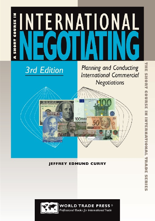 (Short course in international trade series) Jeffrey E Curry - A short course in international negotiating _ planning and conducting international commercial negotiations-World Trade .pdf