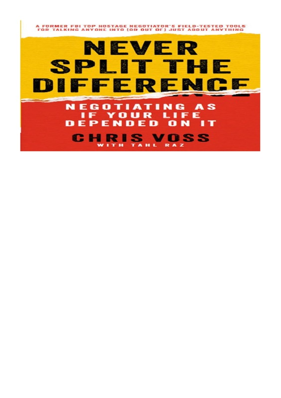 Chris Voss - Never Split the Difference_ Negotiating As If Your Life Depended On It-HarperBusiness (2016).pdf