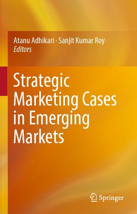 Atanu Adhikari, Sanjit Kumar Roy (eds.) - Strategic Marketing Cases in Emerging Markets-Springer International Publishing (2017).pdf